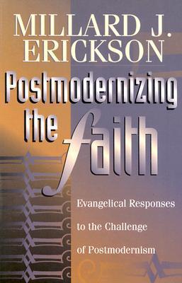 Postmodernizing the Faith by Millard J. Erickson
