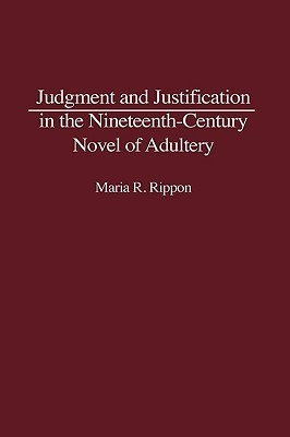 Judgment and Justification in the Nineteenth-Century Novel of Adultery