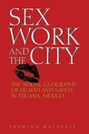 Sex Work and the City: The Social Geography of Health and Safety in Tijuana, Mexico