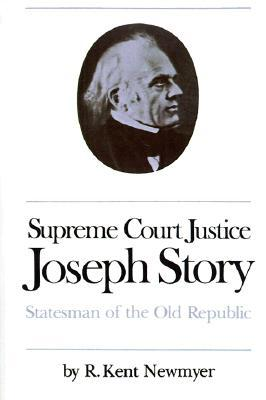 Supreme Court Justice Joseph Story: Statesman of the Old Republic