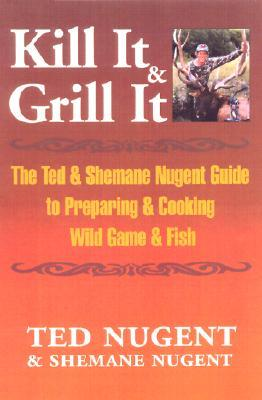 Kill It  Grill It by Ted Nugent