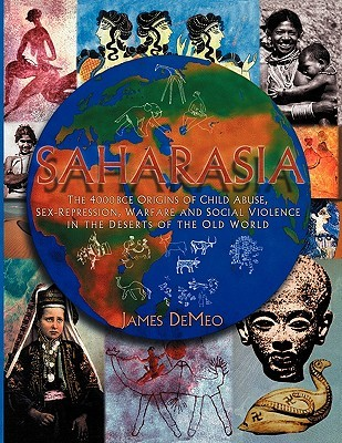 Saharasia: The 4000 BCE Origins of Child Abuse, Sex-Repression, Warfare and Social Violence, in the Deserts of the Old World