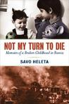 Not My Turn to Die: Memoirs of a Broken Childhood in Bosnia