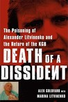 Death of a Dissident: The Poisoning of Alexander Litvinenko and the Return of the KGB