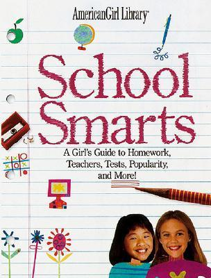 School Smarts: All the Right Answers to Homework, Teachers, Popularity, and More!