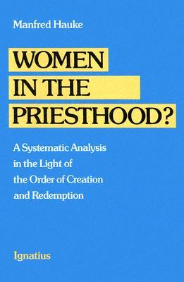 Women in the Priesthood?: A Systematic Analysis in the Light of the Order of Creation and Redemption