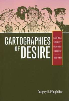 Cartographies of Desire: Male-Male Sexuality in Japanese Discourse, 1600–1950
