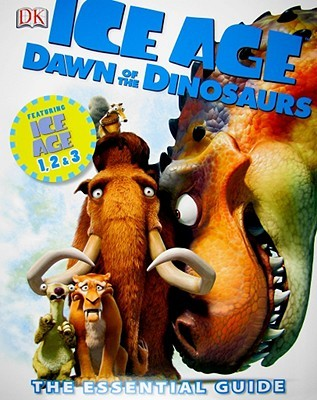 Ice Age: Dawn of the Dinosaurs: The Essential Guide
