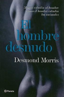El hombre desnudo/ The naked man by Desmond Morris
