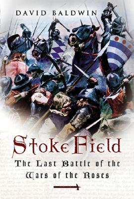 Stoke Field: The Last Battle of the Wars of the Roses