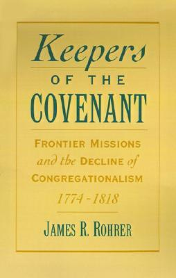 Keepers of the Covenant: Frontier Missions and the Decline of Congregationalism, 1774-1818