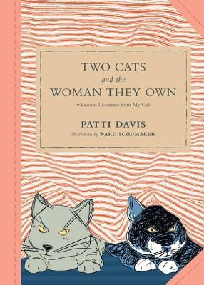 Two Cats and the Woman They Own by Patti   Davis