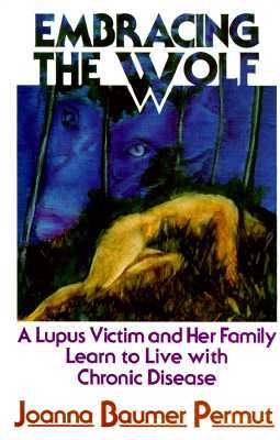 Embracing the Wolf: A Lupus Victim and Her Family Learn to Live with Chronic Disease
