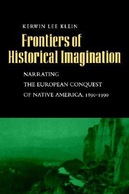 Frontiers of Historical Imagination: Narrating the European Conquest of Native America, 1890-1990