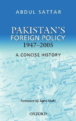 Pakistan's Foreign Policy, 1947-2005: A Concise History