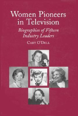 Women Pioneers in Television: Biographies of Fifteen Industry Leaders