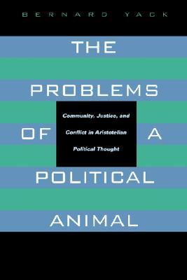 The Problems of a Political Animal: Community, Justice, and Conflict in Aristotelian Political Thought