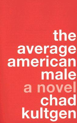 The Average American Male by Chad Kultgen
