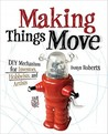 Making Things Move: DIY Mechanisms for Inventors, Hobbyists, and Artists