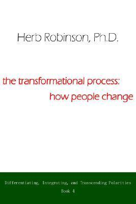 The Transformational Process: How People Change: Differientiating, Integrating, and Transcending Polarities Book 4