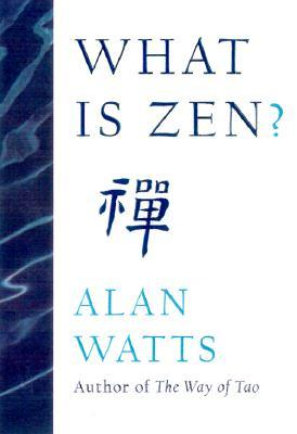 What Is Zen? by Alan W. Watts