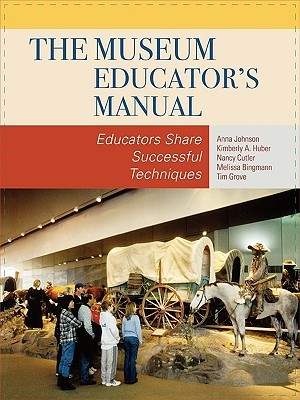 The Museum Educator's Manual: Educators Share Successful Techniques (American Association for State and Local History Books (Paperback)) (American Association for State & Local History)