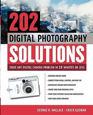 202 Digital Photography Solutions: Solve Any Digital Camera Problem in Ten Minutes or Less
