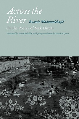 Across the River: On the Poetry of Mak Dizdar