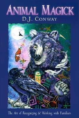 Animal Magick the Art of Recognizing and Working with Familiars