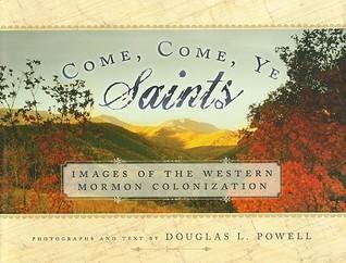 Come, Come, Ye Saints by Douglas L. Powell