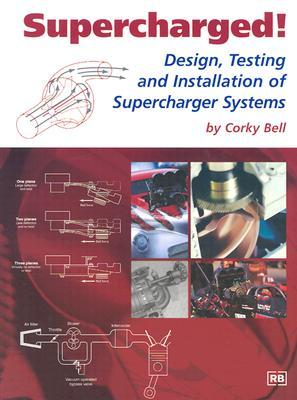 Supercharged!: Design, Testing, and Installation of Supercharger Systems