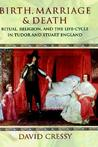 Birth, Marriage, and Death: Ritual, Religion, and the Life Cycle in Tudor and Stuart England