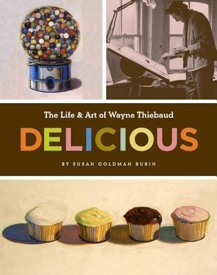 Delicious: The Life & Art of Wayne Thiebaud