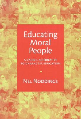 Educating Moral People: A Caring Alternative to Character Education