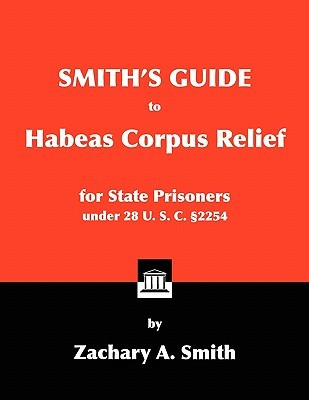 Smith's Guide to Habeas Corpus Relief for State Prisoners Under 28 U. S. C. 2254
