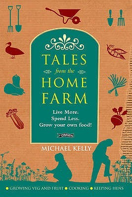 Tales from the Home Farm: Live More, Spend Less, Grow Your Own Food!