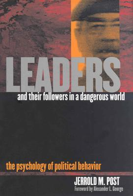 Leaders and Their Followers in a Dangerous World by Jerrold M. Post