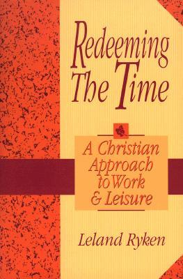 Redeeming the Time by Leland Ryken