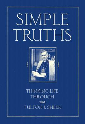 Simple Truths: Thinking Life Through with Fulton J. Sheen