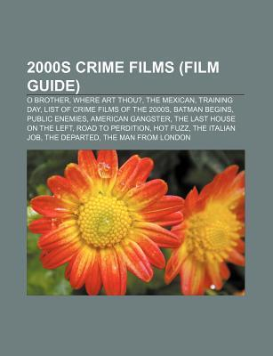 2000s Crime Films (Film Guide): O Brother, Where Art Thou?, the Mexican, Training Day, List of Crime Films of the 2000s, Batman Begins