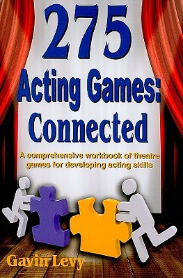 275 Acting Games! Connected: A Comprehensive Workbook of Theatre Games for Developing Acting Skills PDF DJVU 978-1566081696 por Gavin Levy