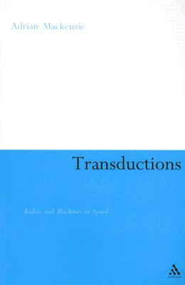 Transductions: Bodies and Machines at Speed