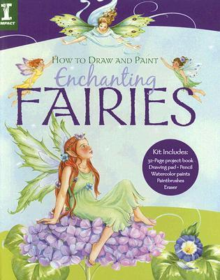 How to Draw and Paint Enchanting Fairies [With Pencil and Paintbrushes and Watercolor Paints and Eraser and Drawing Pad]