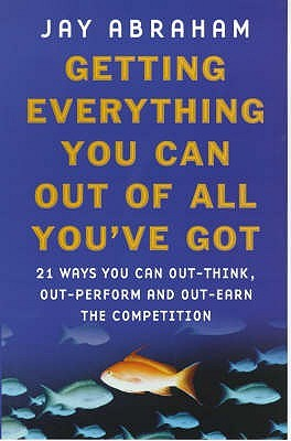 Getting Everything You Can Out of All Youve Got: 21 Ways You Can Out-Think, Out-Perform and Out-Earn the Competition