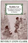 Kiddie Lit: The Cultural Construction of Children's Literature in America