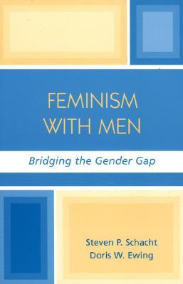 Feminism with Men: Bridging the Gender Gap