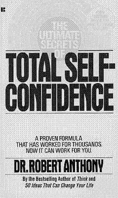 The Ultimate Secrets of Total Self-Confidence The Ultimate Se... by Robert Anthony