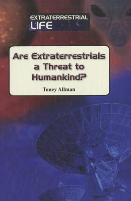 Are Extraterrestrials a Threat to Humankind?