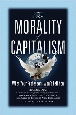 The Morality of Capitalism by Tom G. Palmer