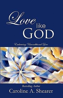 Love Like God: Embracing Unconditional Love